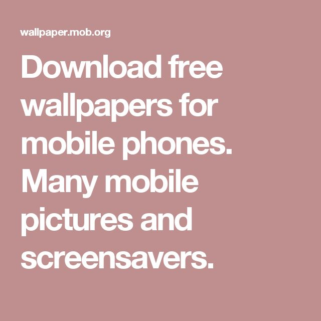 Download free wallpapers for mobile phones. Many mobile pictures and screensavers.