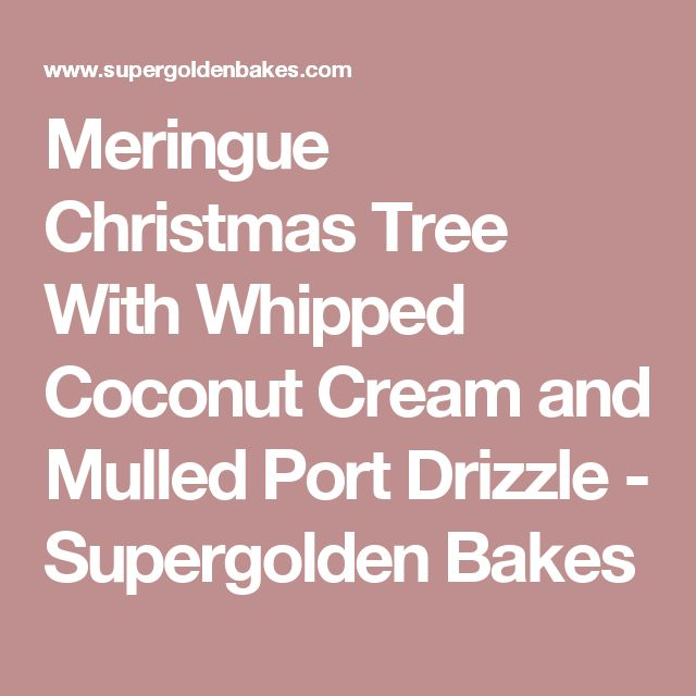 Meringue Christmas Tree With Whipped Coconut Cream and Mulled Port Drizzle - Supergolden Bakes
