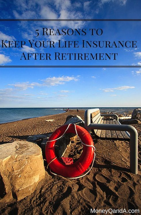 5 Reasons To Keep Your Life Insurance After Retirement Life