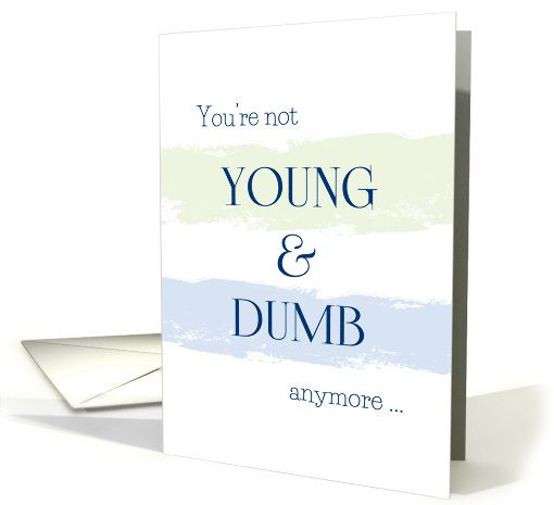 You're Not Young and Dumb Anymore Birthday Humor card
