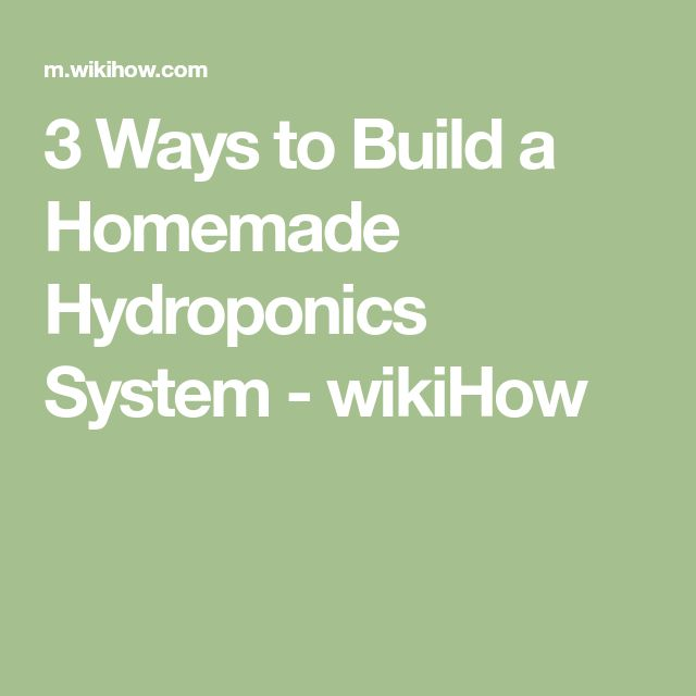 3 Ways to Build a Homemade Hydroponics System - wikiHow