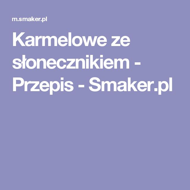 Karmelowe ze słonecznikiem - Przepis - Smaker.pl