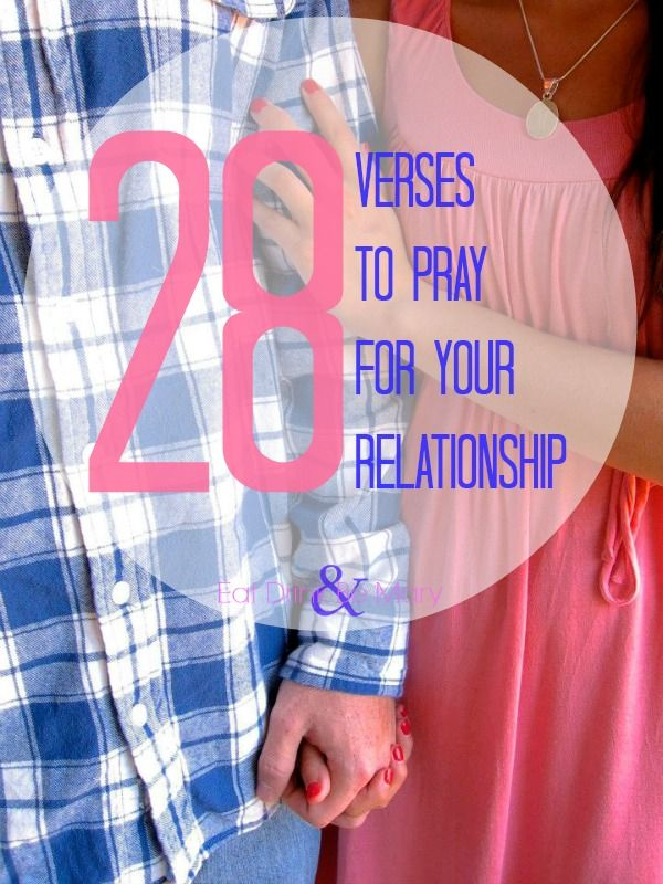 28 Verses to Pray for you Relationship. Verses on loving, commitment, forgiveness, anger and more.