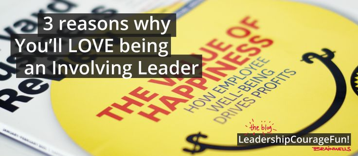 Why You'll LOVE Being an Involving Leader