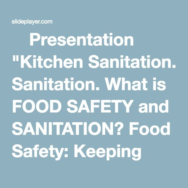 """⚡Presentation """"Kitchen Sanitation. What is FOOD SAFETY and SANITATION? Food Safety: Keeping food safe to eat by following proper food handling and cooking processes."""""""