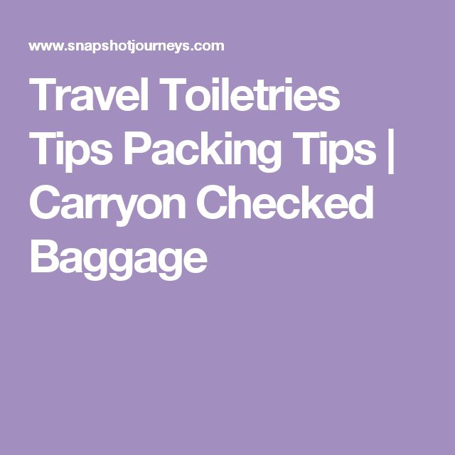 Travel Toiletries Tips Packing Tips | Carryon Checked Baggage