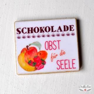 shabbyflair Wunderschöner Magnet mit Spruch:SCHOKOLADE - Obst für die Seele