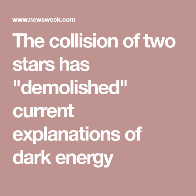 """The collision of two stars has """"demolished"""" current explanations of dark energy"""