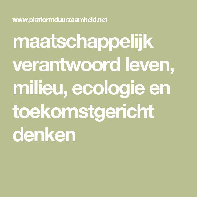 maatschappelijk verantwoord leven, milieu, ecologie en toekomstgericht denken