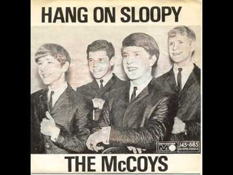 "The McCoys - Hang On Sloopy (original with extra stanza). ""Hang on Sloopy"" is a song by the pop group The McCoys which was #1 in America in October 1965 and is the official rock song of the state of Ohio and The Ohio State University. It was written by Wes Farrell and Bert Russell and is named for singer Dorothy Sloop, who used the name ""Sloopy"" on stage."