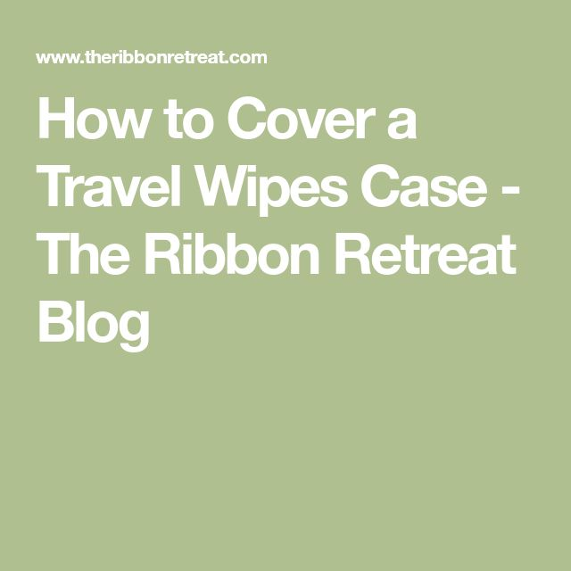 How to Cover a Travel Wipes Case - The Ribbon Retreat Blog