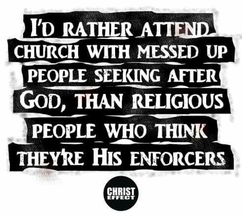 I'd rather attend church with messed up people seeking after God than religious people who think they're his enforcers. TonyEvans.org