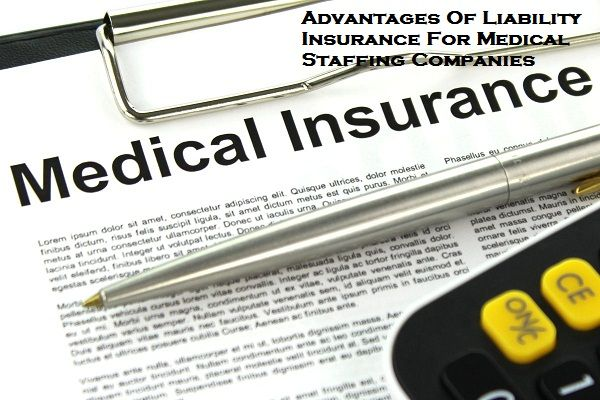 Advantages Of Liability Insurance For Medical Staffing Companies