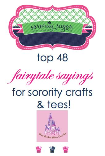 Greek life can be a fairytale! Express the MAGIC of your sorority on your big/little crafts, bid day tee shirts, gifts, decorations, banners, publicity and social events. Dreams do come true with you join the fairest sorority of them all! <3 BLOG LINK: http://sororitysugar.tumblr.com/post/100872438119/sweet-on-fairytale-sorority-sayings#notes