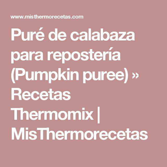 Puré de calabaza para repostería (Pumpkin puree) » Recetas Thermomix   MisThermorecetas