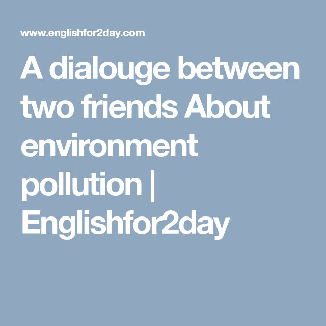 A dialouge between two friends About environment pollution | Englishfor2day