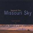 beyond the missouri sky - charlie hayden and pat metheny