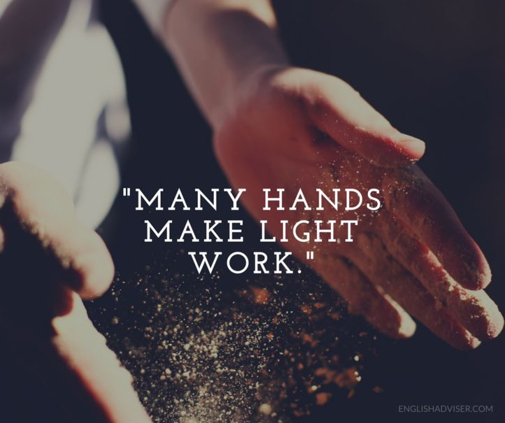 English Language. English Vocabulary. Proverbs. Many hands make light work. Teamwork. Help.