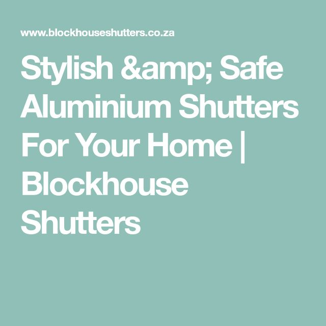 Stylish & Safe Aluminium Shutters For Your Home   Blockhouse Shutters