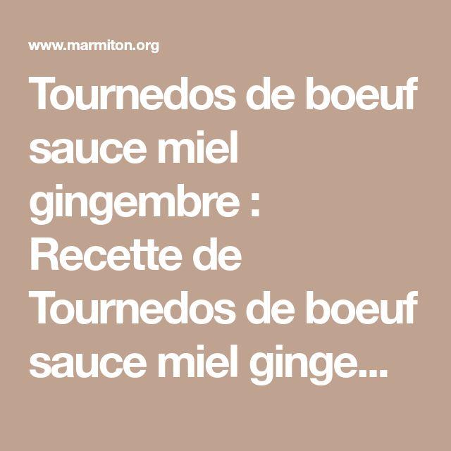 Tournedos de boeuf sauce miel gingembre : Recette de Tournedos de boeuf sauce miel gingembre - Marmiton