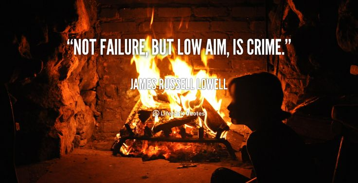 Not failure, but low aim, is crime. - James Russell Lowell at Lifehack QuotesMore great quotes at http://quotes.lifehack.org/by-author/james-russell-lowell/