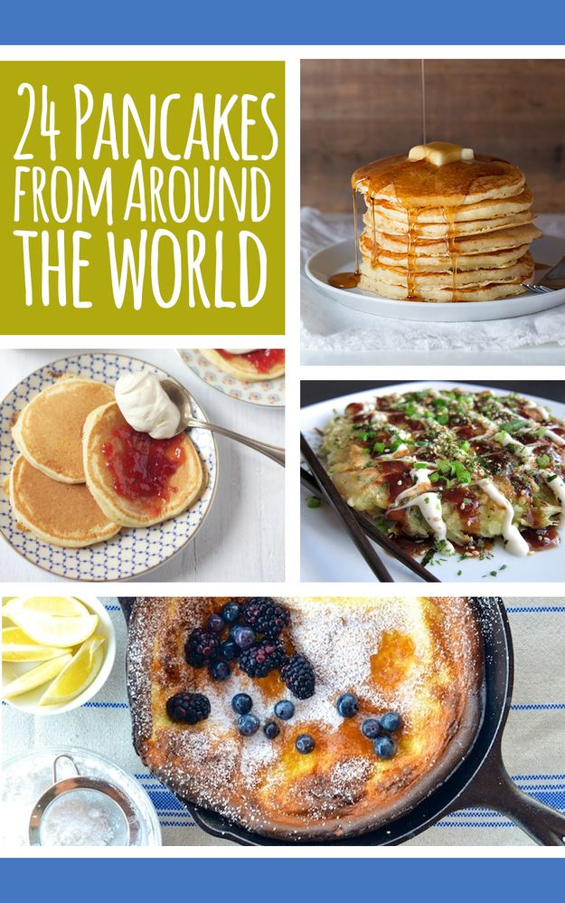 International - 24 Pancakes From Around The World _ Every country has a pancake: The flattened sweet or savory cake of various thickness, fillings, & toppings, bound in union with a batter (some sort of ground grain, egg, & milk/water). They arrive on your plate to fulfill their glorious life purpose as the worldwide ultimate comfort food!!