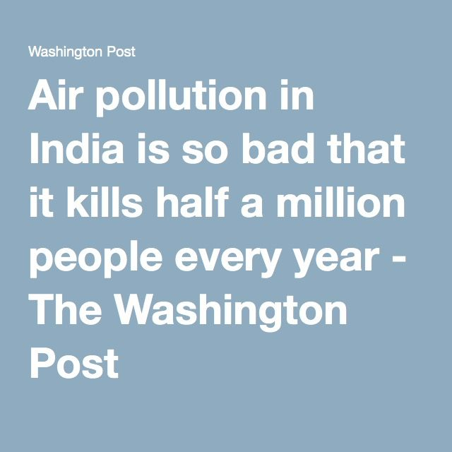 Air pollution in India is so bad that it kills half a million people every year - The Washington Post