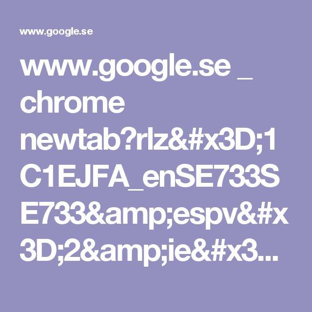 www.google.se _ chrome newtab?rlz=1C1EJFA_enSE733SE733&espv=2&ie=UTF-8