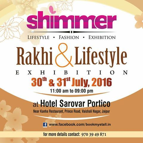 Rakhi & Lifestyle ‪#‎Exhibition‬ @ Hotel Sarovar Portico, Jaipur. Date : 30th & 31st July 2016, From 10AM - 8PM  Categories invited for Ethnic & Festive Wear, Ladies & Gents Casual Wear, ‪#‎Footwear‬, Fashion Accessories, ‪#‎Boutique‬, Home Decor, Home Linen, Churan & other ‪#‎lifestyle‬ products