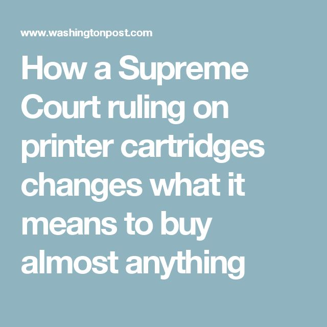 How a Supreme Court ruling on printer cartridges changes what it means to buy almost anything