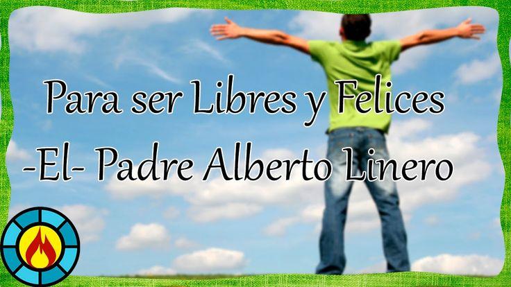 Para ser Libres y Felices -EL- Padre Alberto Linero