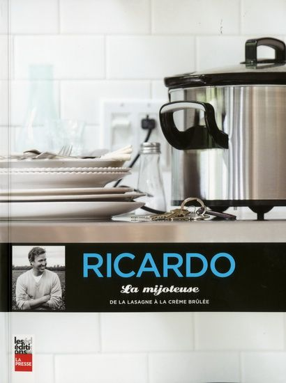La Mijoteuse : de la lasagne à la crème brulée - RICARDO LARRIVÉE