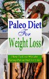 Free Kindle Book -  [Health & Fitness & Dieting][Free] Paleo Diet for Weight Loss (Paleo Diet for Beginners, Paleo Diet for Athletes, Paleo Diet Cookbook, Paleo Diet Food List, Paleo Diet Recipes): How to Lose … Diet for Life (Paleo Diet, Weight Loss)