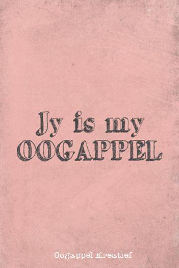 Jy is my oogappel www.twitter.com/oogappelkreat www.facebook.com/oogappelkreatief AFRIKAANS