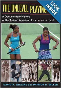The Unlevel Playing Field: A Documentary History of the African American Experience in Sport (Sport and Society): David K. Wiggins, Patrick ...