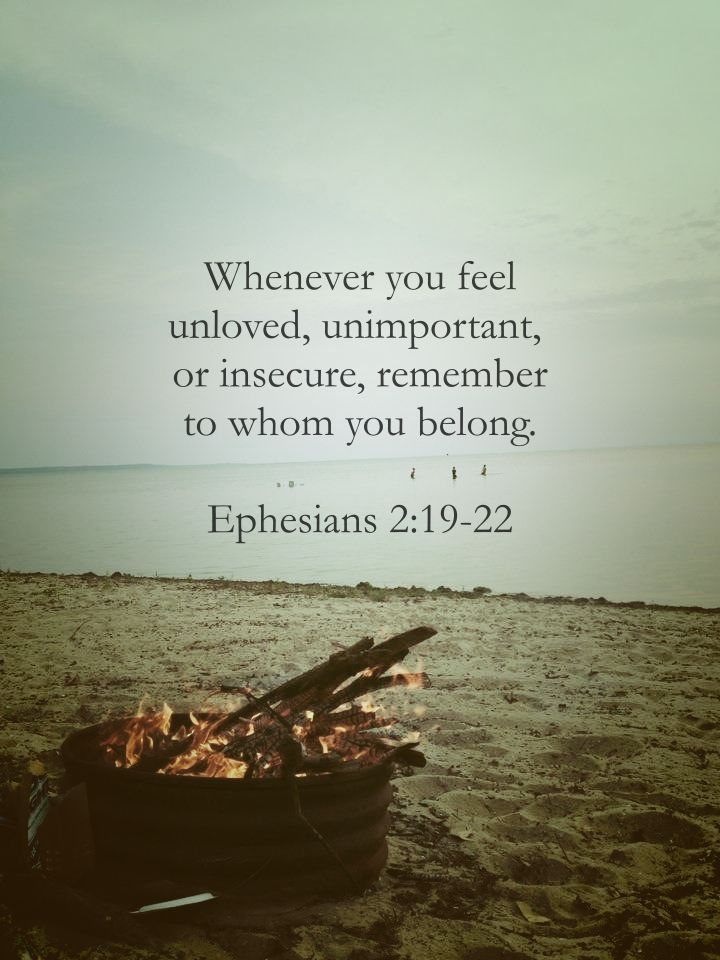 // Whenever you feel unloved, unimportant, or insecure, remember to whom you belong. Ephesians 2:19-22 //