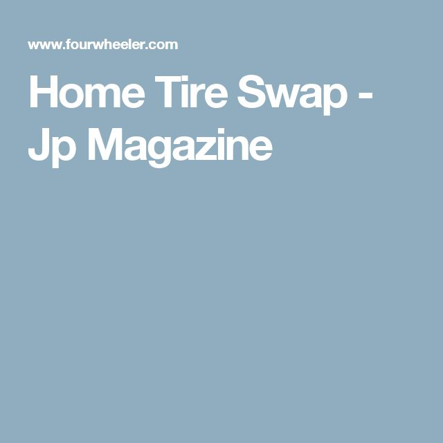 Home Tire Swap - Jp Magazine
