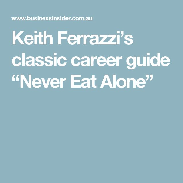 """Keith Ferrazzi's classic career guide """"Never Eat Alone"""""""