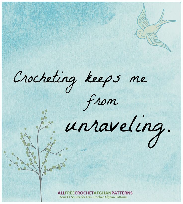 Crafty quote - Crocheting keeps me from unraveling. Ain't that the truth. :)