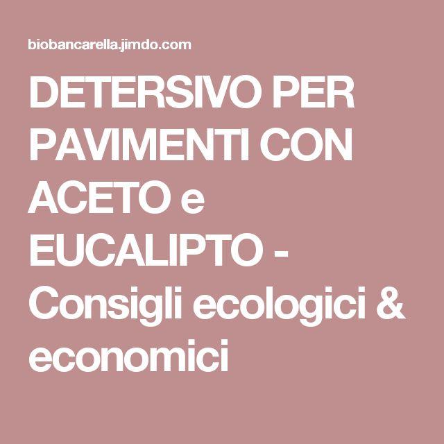 DETERSIVO PER PAVIMENTI CON ACETO e EUCALIPTO - Consigli ecologici & economici