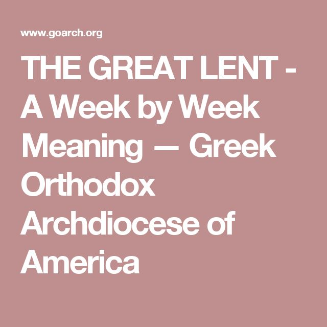 THE GREAT LENT - A Week by Week Meaning — Greek Orthodox Archdiocese of America