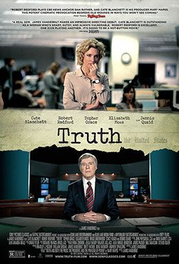 "TRUTH is an independent feature film based on the book ""Truth and Duty"" by Mary Mapes. In the vein of ""All The President's Men"" and ""The Insider"", it is the incredible true story of Mary Mapes (played by Cate Blanchett), an award-winning CBS News Journalist and Dan Rather's producer, who broke the Abu-Ghraib prison abuse story, among others. The film chronicles the story Mapes and Rather (Robert Redford) uncovered that a sitting US president may have been AWOL from the United States…"