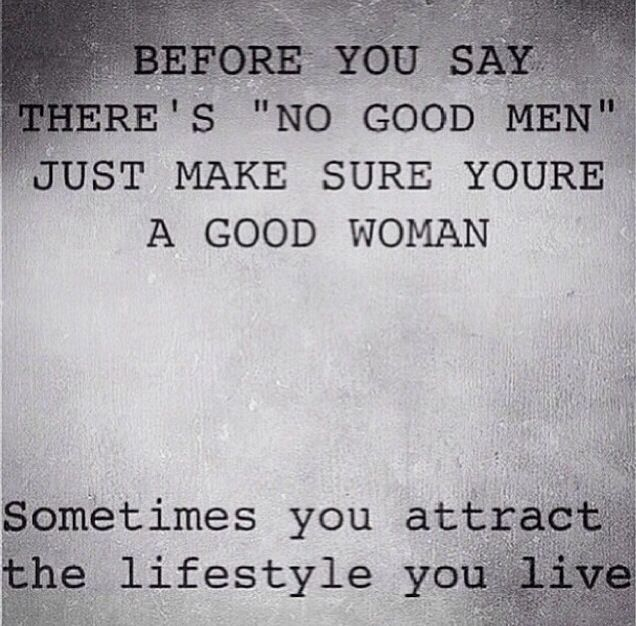 It Starts With You This Applies To Both Men And Women Good Men