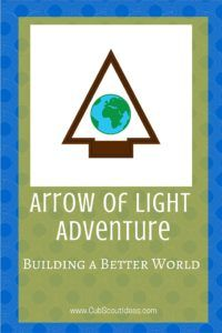 Get ideas and suggestions for the Arrow of Light required adventure, Building a Better World Adventure.