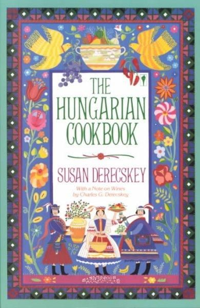 The Hungarian Cookbook: The Pleasures of Hungarian Food and