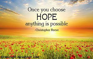 Once you choose hope anything is possible.