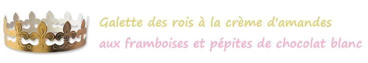 Galette des rois à la crème d'amandes, framboises et pépites de chocolat blanc - Une Faim De Loup ! ! !
