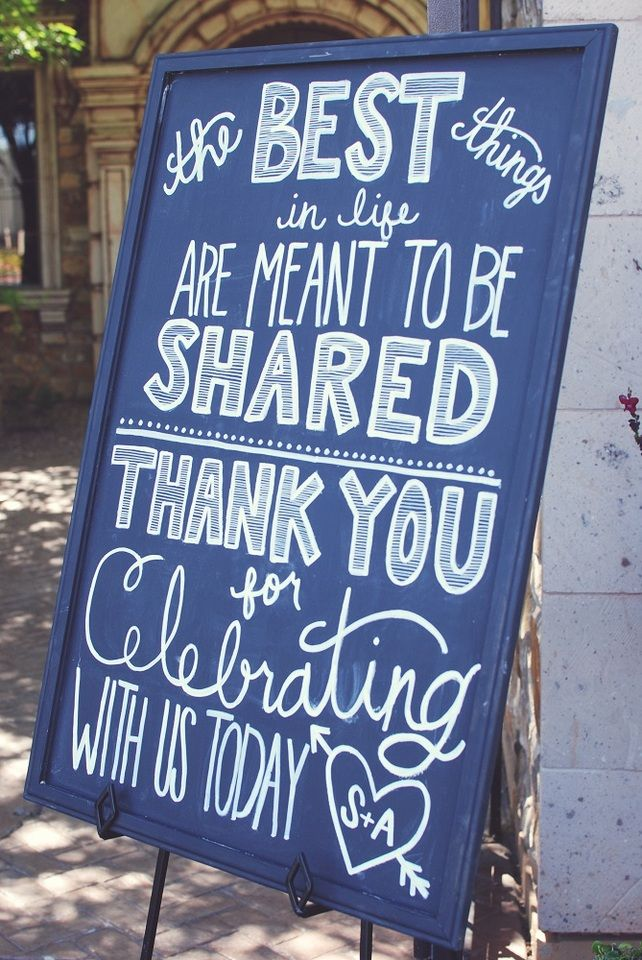 """DIY Chalkboard sign """"The best things in life are meant to be shared. Thank you for celebrating with us today."""" 
