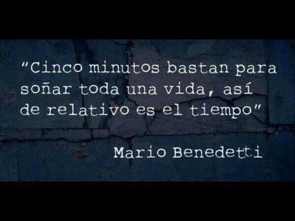 """""""Cinco minutos bastan para soñar toda una vida, así de relativo és el tiempo"""" #Mario Benedetti#"""