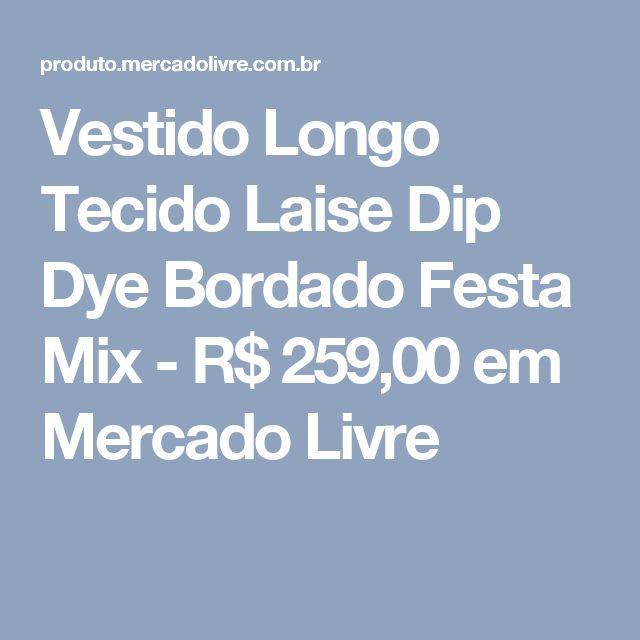 Vestido Longo Tecido Laise Dip Dye Bordado Festa Mix - R$ 259,00 em Mercado Livre
